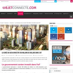 La Corée du Sud va investir 350 millions $ dans l'IoT