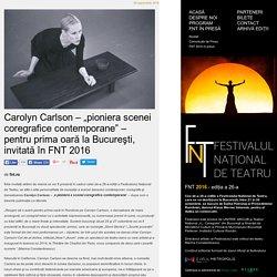 """Carolyn Carlson – """"pioniera scenei coregrafice contemporane"""" – pentru prima oara la Bucuresti, invitata in FNT 2016"""