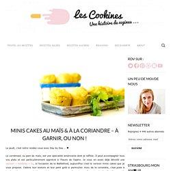 Minis Cakes au Maïs & à la Coriandre – à garnir, ou non !