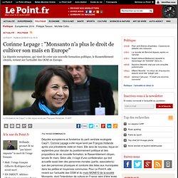 """Corinne Lepage : """"Monsanto n'a plus le droit de cultiver son maïs en Europe"""""""