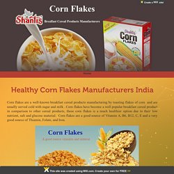 Corn flakes are manufacturing from high quality corn