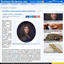 □ Corneille n'a pas écrit les pièces de Molière