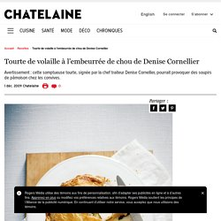 Tourte de volaille à l'embeurrée de chou de Denise Cornellier - Châtelaine