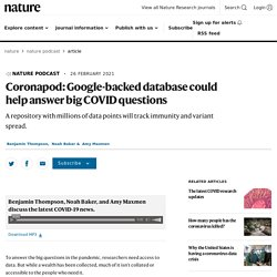 NATURE 26/02/21 Coronapod: Google-backed database could help answer big COVID questions