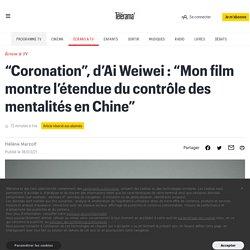 """""""Coronation"""", d'Ai Weiwei : """"Mon film montre l'étendue du contrôle des mentalités en Chine"""""""