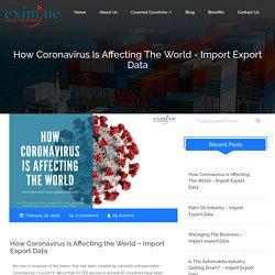 How Coronavirus is Affecting The World - Import Export Data