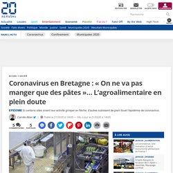 Coronavirus en Bretagne: «On ne va pas manger que des pâtes»… L'agroalimentaire en plein doute