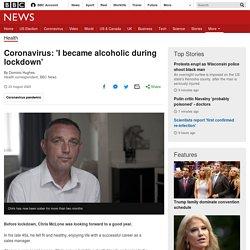 Coronavirus: 'I became alcoholic during lockdown'