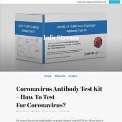 Coronavirus Antibody Test Kit – How To Test For Coronavirus?