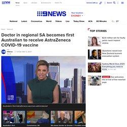 Coronavirus vaccine Australia: Doctor in regional SA becomes first Australian to receive AstraZeneca COVID-19 vaccine