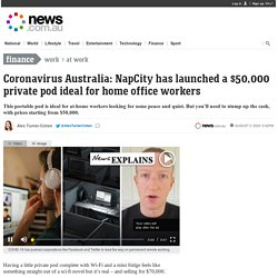 Coronavirus Australia: NapCity has launched a $50k private pod ideal for home office workers