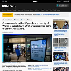 Coronavirus has killed 17 people and the city of Wuhan is in lockdown. What are authorities doing to protect Australians?