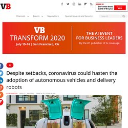 Despite setbacks, coronavirus could hasten the adoption of autonomous vehicles and delivery robots