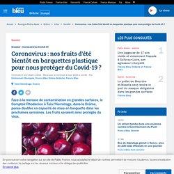 FRANCE BLEU 08/05/20 Coronavirus : nos fruits d'été bientôt en barquettes plastique pour nous protéger du Covid-19 ?