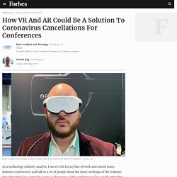 How VR And AR Could Be A Solution To Coronavirus Cancellations For Conferences