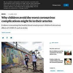6/11/20: Why children avoid worst coronavirus complications might lie in their arteries