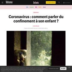 Coronavirus : comment parler du confinement à son enfant ? (Télérama)