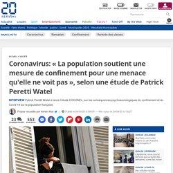 Coronavirus: « La population soutient une mesure de confinement pour une menace qu'ellene voitpas », selon une étude de Patrick Peretti Watel...