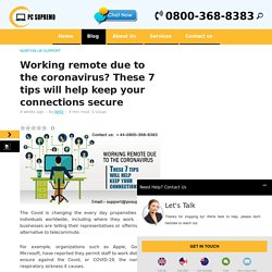 Working remote due to the coronavirus? These 7 tips will help keep your connections secure