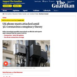 UK phone masts attacked amid 5G-coronavirus conspiracy theory