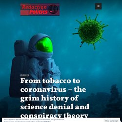 From tobacco to coronavirus – the grim history of science denial and conspiracy theory – Redaction Politics