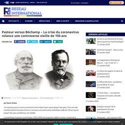 Pasteur versus Béchamp - La crise du coronavirus relance une controverse vieille de 150 ans