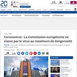 Coronavirus : La Commission européenne ne classe pas le virus au maximum de dangerosité...