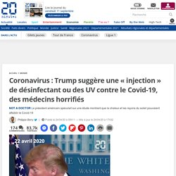 Coronavirus: Trump suggère une «injection» de désinfectant ou des UV contre le Covid-19, des médecins horrifiés