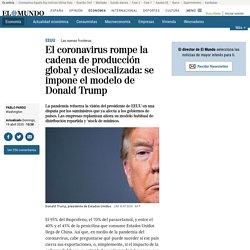 El coronavirus rompe la cadena de producción global y deslocalizada: se impone el modelo de Donald Trump