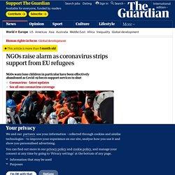 NGOs raise alarm as coronavirus strips support from EU refugees