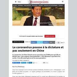 Le coronavirus pousse à la dictature et pas seulement en Chine