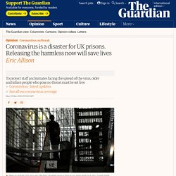 Coronavirus is a disaster for UK prisons. Releasing the harmless now will save lives