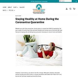 Staying Healthy at Home During the Coronavirus Quarantine – ExtremeMist PCS