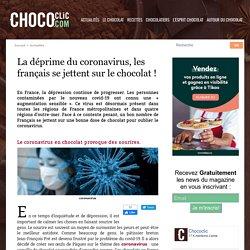 La déprime du coronavirus, les français se jettent sur le chocolat !