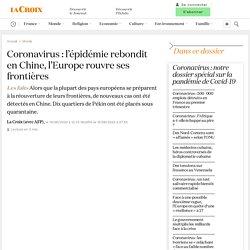 Coronavirus: l'épidémie rebondit en Chine, l'Europe rouvre ses frontières
