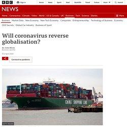 Will coronavirus reverse globalisation?