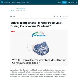Why Is It Important To Wear Face Mask During Coronavirus Pandemic?: hawaiianshirt1 — LiveJournal