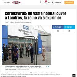 Coronavirus: un vaste hôpital ouvre à Londres, la reine va s'exprimer