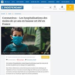 Coronavirus - Les hospitalisations des moins de 40 ans en hausse cet été en France