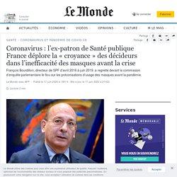 Coronavirus: l'ex-patron de Santé publique France déplore la «croyance» des décideurs dans l'inefficacité des masques avant la crise