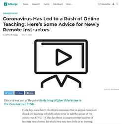 Coronavirus Has Led to a Rush of Online Teaching. Here's Some Advice for Newly Remote Instructors