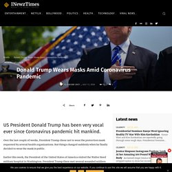 Donald Trump Wears Masks Amid Coronavirus Pandemic - International Newz Times