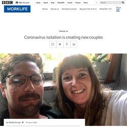 Coronavirus isolation is creating new couples - BBC Worklife