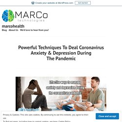 Powerful Techniques To Deal Coronavirus Anxiety & Depression During The Pandemic – marcohealth