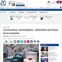 Coronavirus, municipales... Attention aux intox de la semaine