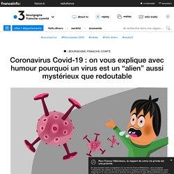"""Coronavirus Covid-19 : on vous explique avec humour pourquoi un virus est un """"alien"""" aussi mystérieux que redoutable - France 3 Bourgogne-Franche-Comté..."""