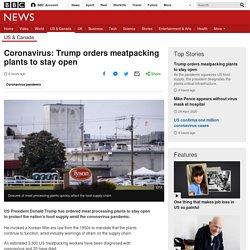 Coronavirus: Trump orders meatpacking plants to stay open