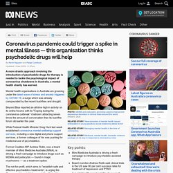 Coronavirus pandemic could trigger a spike in mental illness — this organisation thinks psychedelic drugs will help