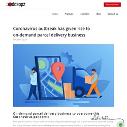 Coronavirus outbreak has given rise to on-demand parcel delivery business