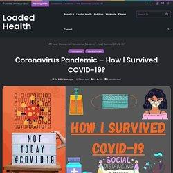 Coronavirus Pandemic - How I Survived COVID-19? - Loaded Health